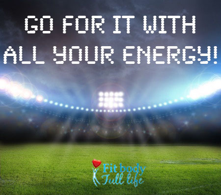 Go for it with All Your Energy!