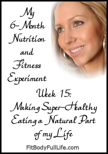 Week 15: Making Super-Healthy Eating a Natural Part of My Life