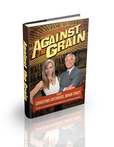 Against the Grain: Featuring Christina Chitwood, Brian Tracy & Leading Experts from Around The World Who Reveal: How To Achieve Positive Results in a Down Economy!