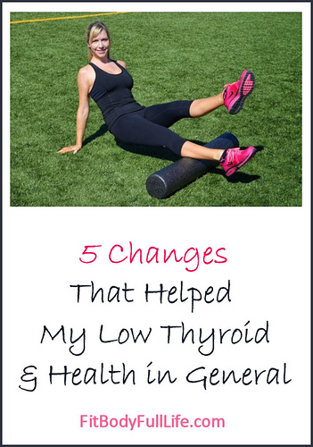 5 CHANGES THAT HELPED MY LOW THYROID AND HEALTH IN GENERAL