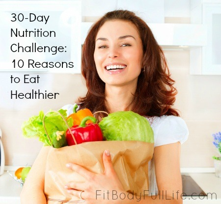 30-Day Nutrition Challenge: 10 Reasons to Eat Healthier