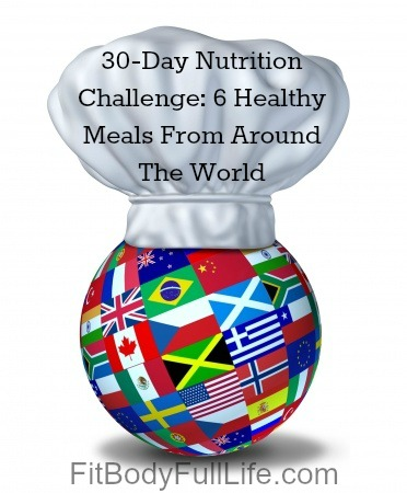 30-Day Nutrition Challenge 6 Healthy Meals From Around The World