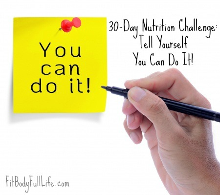 30-Day Nutrition Challenge: Tell Yourself You Can Do It!