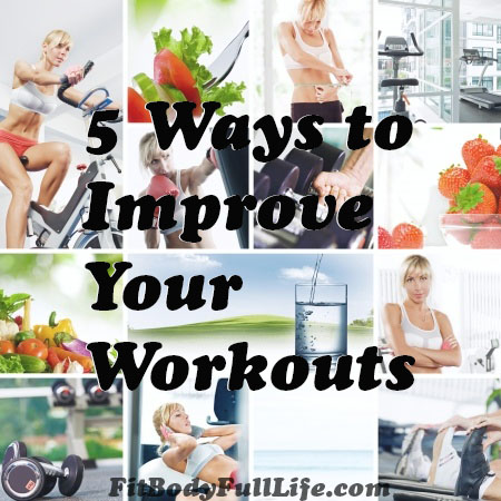 5 Ways to Improve Your Workouts