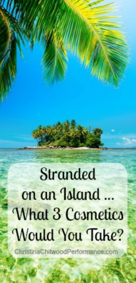 Stranded on an Island ... What 3 Cosmetics Would You Take