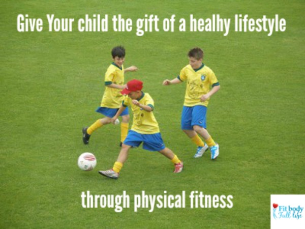 Give Your Child the Gift of a Healthy Lifestyle through Physical Fitness