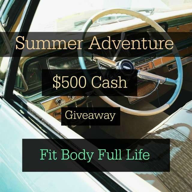 Summer Adventure $500 Cash Giveaway - Fit Body Full Life