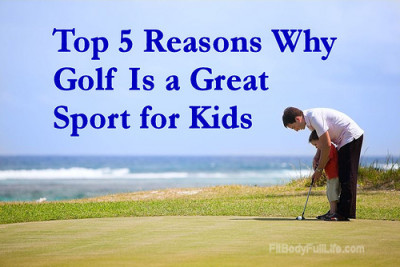 Top 5 Reasons Why Golf Is a Great Sport for Kids