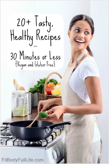 20+ Tasty, Healthy Recipes – 30 Minutes or Less {Vegan and Gluten-Free}