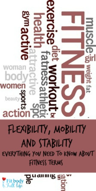 Flexibility, Mobility and Stability {Everything You Need To Know About Fitness Terms}