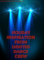 Holiday Inspiration from Lighted Dance Crew