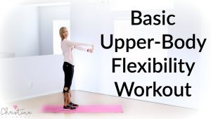 Basic Upper-Body Flexibility Workout {Fitness Tutorial}