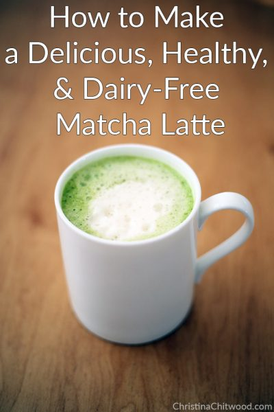 How to Make a Delicious, Healthy, and Dairy-Free Matcha Latte