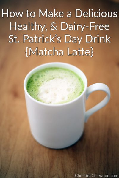 How to Make a Delicious, Healthy, Dairy-Free St. Patrick's Day Drink {Matcha Latte}