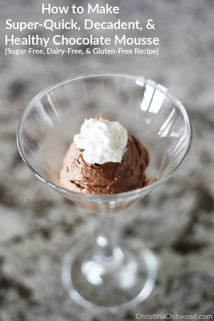 How to Make Super-Quick, Decadent, and Healthy Chocolate Mousse {Sugar-Free, Dairy-Free, and Gluten-Free Recipe}