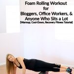 Foam Rolling Workout for Bloggers, Office Workers, and Anyone Who Sits a Lot {Warmup, Cool-Down, Recovery Fitness Tutorial}