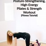 Posture-Strengthening, High-Energy Pilates and Strength Workout {Fitness Tutorial}