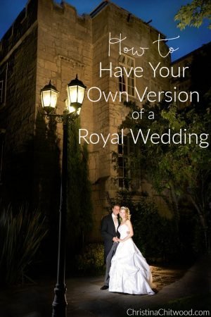 How to Have Your Own Version of a Royal Wedding