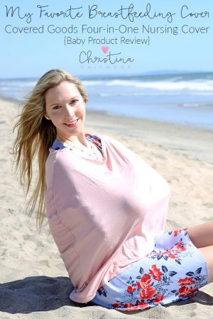 My Favorite Breastfeeding Cover - Covered Goods Four-in-One Nursing Cover {Baby Product Review}