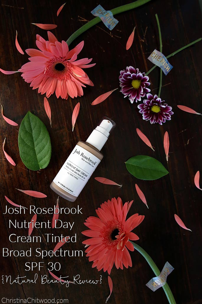 Josh Rosebrook Nutrient Day Cream Tinted Broad Spectrum SPF 30 {Natural Beauty Review}